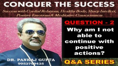 Photo of Q2 Why am I not able to continue with positive actions by Dr Pankaj Gupta